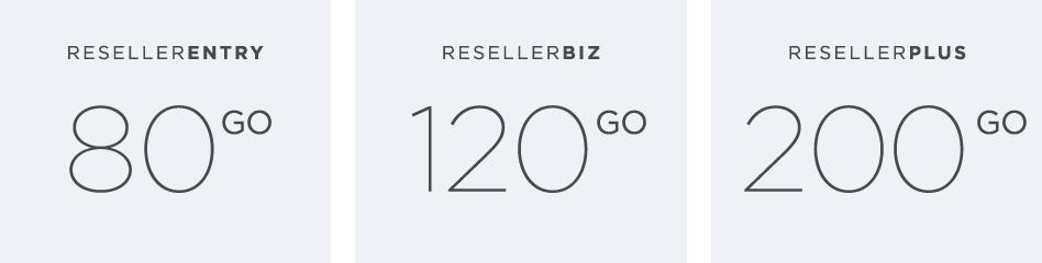 ResellerEntry: 80 Go, ResellerBiz: 120 Go, ResellerPlus: 200 Go